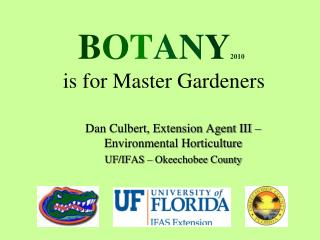 B O T A N Y 2010  is for Master Gardeners