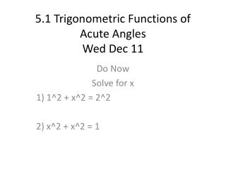 5.1 Trigonometric Functions of Acute Angles Wed Dec 11