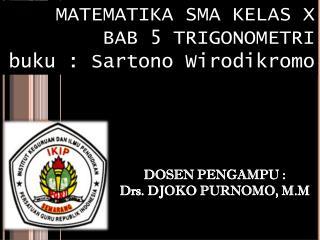 MATEMATIKA SMA KELAS X BAB 5 TRIGONOMETRI buku  :  Sartono Wirodikromo