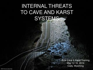 INTERNAL THREATS  TO CAVE AND KARST SYSTEMS