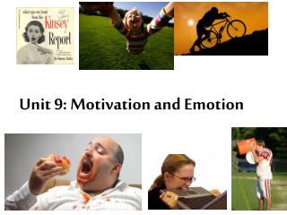 Unit 9: Motivation and Emotion