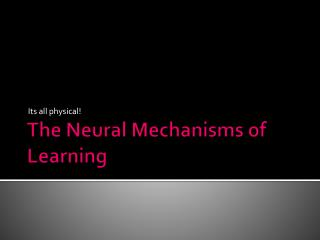The Neural Mechanisms of Learning