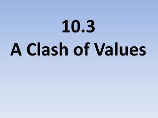 10.3  A Clash of Values