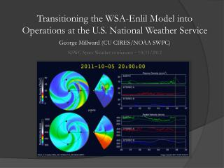 Transitioning the WSA- Enlil M odel into  Operations at  the U.S. National  Weather  Service