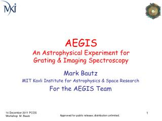AEGIS An Astrophysical Experiment for  Grating & Imaging Spectroscopy