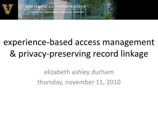 experience-based access management & privacy-preserving record linkage
