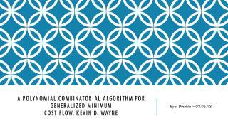 A Polynomial Combinatorial Algorithm for Generalized Minimum Cost Flow, Kevin D. Wayne