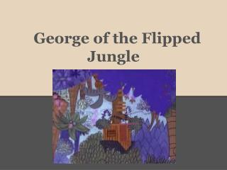 George of the Flipped Jungle