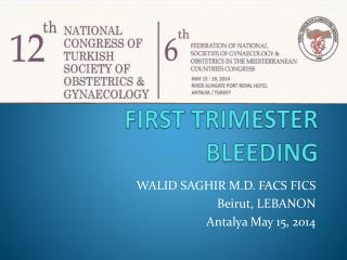 FIRST TRIMESTER  BLEEDING