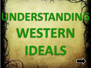 UNDERSTANDING WESTERN IDEALS