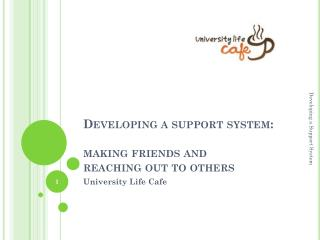 Developing a support system:   making friends and  reaching  out to others