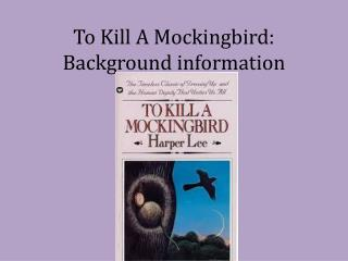 To Kill A Mockingbird: Background information