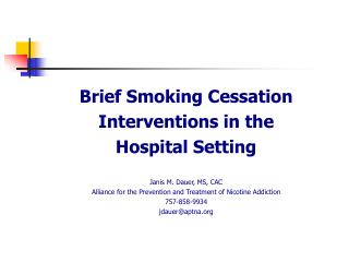 Brief Smoking Cessation Interventions in the Hospital Setting Janis M. Dauer, MS, CAC Alliance for the Prevention and Tr