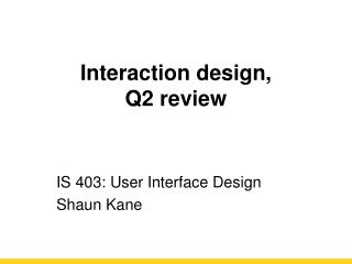 Interaction design,  Q2 review