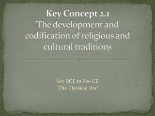 Key Concept 2.1 The development and codification of religious and cultural traditions