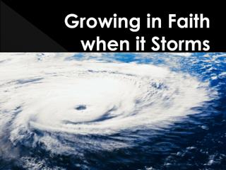 Growing in Faith  when it Storms
