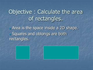 Objective : Calculate the area of rectangles.