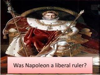 Was Napoleon a liberal ruler?