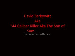 "David Berkowitz  Aka ""44 Caliber Killer Aka The Son of  Sam of  Sam"""
