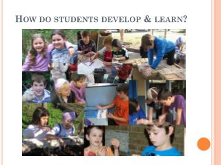 How do students develop & learn?