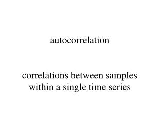 autocorrelation correlations between samples within a single time series