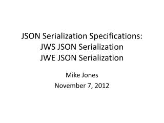 JSON Serialization Specifications: JWS JSON Serialization JWE JSON Serialization