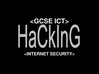 <GCSE ICT> <INTERNET SECURITY>