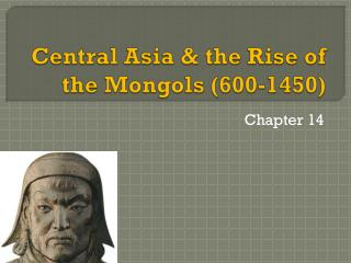 Central Asia & the Rise of the Mongols (600-1450)