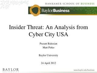 Insider Threat: An Analysis from Cyber City USA