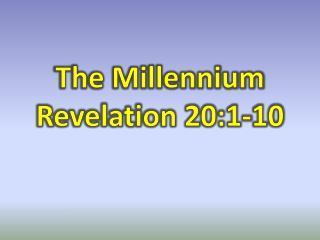 The Millennium Revelation 20:1-10