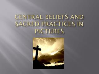 Central Beliefs and Sacred Practices in Pictures