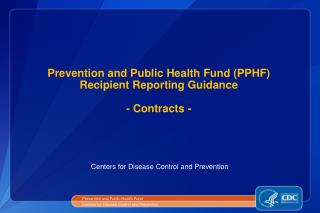 Prevention and Public Health Fund (PPHF) Recipient Reporting Guidance - Contracts -