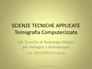 SCIENZE TECNICHE APPLICATE Tomografia Computerizzata