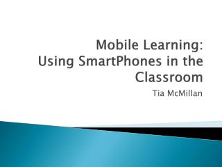 Mobile Learning: Using SmartPhones in the Classroom