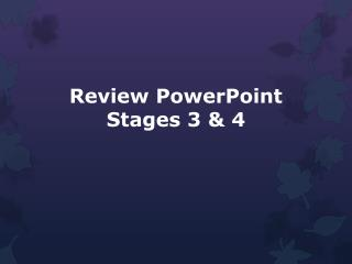 Review PowerPoint   Stages 3 & 4