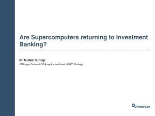 Are Supercomputers returning to Investment Banking?