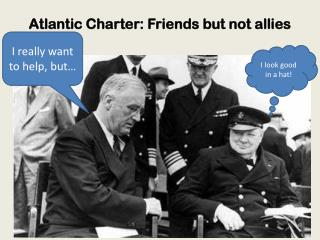 Atlantic Charter: Friends  but not allies