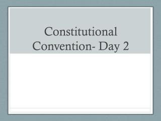 Constitutional Convention- Day 2