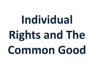Individual Rights and The Common Good
