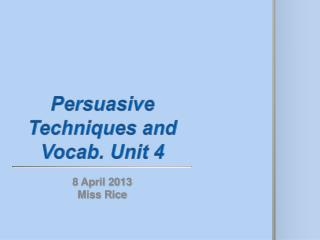 Persuasive Techniques and Vocab. Unit 4
