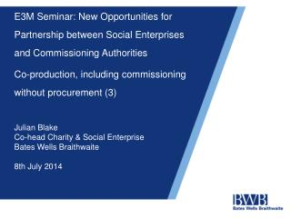 Julian Blake Co-head Charity & Social Enterprise Bates Wells Braithwaite 8th July 2014