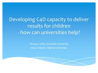 Developing  C4D  capacity  to deliver  results  for  children -  how can universities help ?