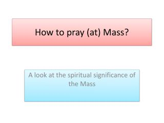 How to pray (at) Mass?
