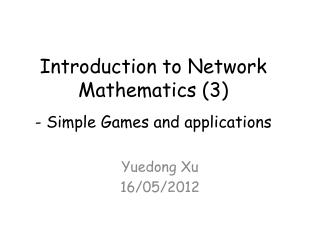 Introduction to Network Mathematics (3) - Simple Games and applications