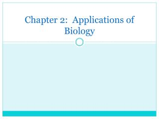 Chapter 2:  Applications of Biology