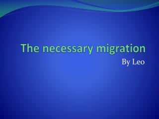The necessary migration