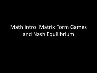 Math Intro: Matrix Form Games and Nash Equilibrium