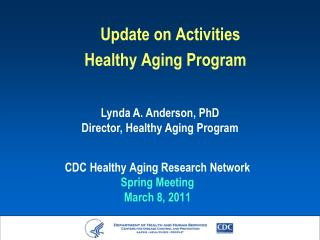 Update on Activities Healthy Aging Program CDC Healthy Aging Research Network Spring Meeting