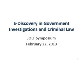 E-Discovery in Government Investigations and Criminal Law