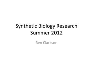 Synthetic Biology Research Summer 2012